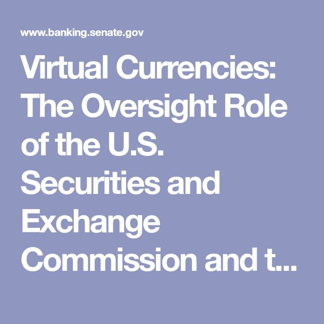 Virtual Currencies: The Oversight Role of the U.S. Securities and Exchange Commission and the U.S. Commodity Futures Trading Commission - Hearings - U.S. Senate Committee on Banking, Housing, and Urban Affairs