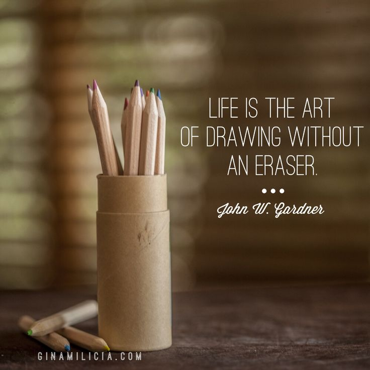 """""""Life is the art of drawing without an eraser."""" ~John W. Gardner  www.ginamilicia.com"""