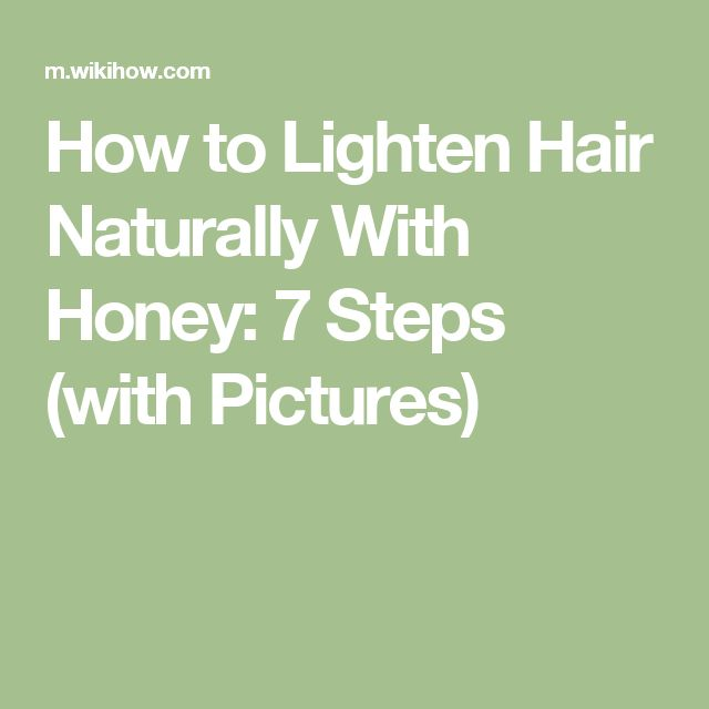 How to Lighten Hair Naturally With Honey: 7 Steps (with Pictures)