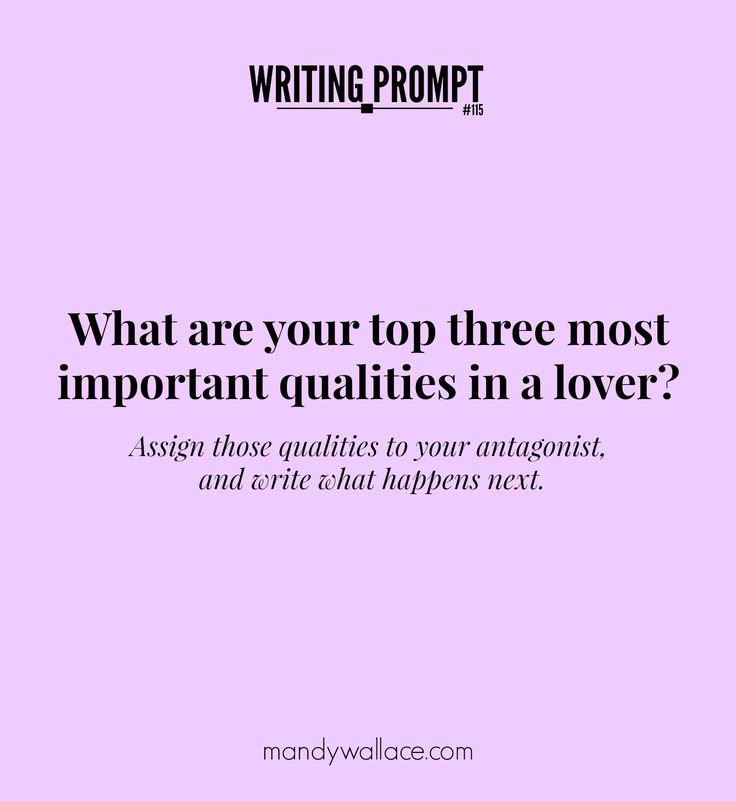 Writing Prompt #115: What are your top three most important qualities in a lover? Assign those to your antagonist, and write what happens next.