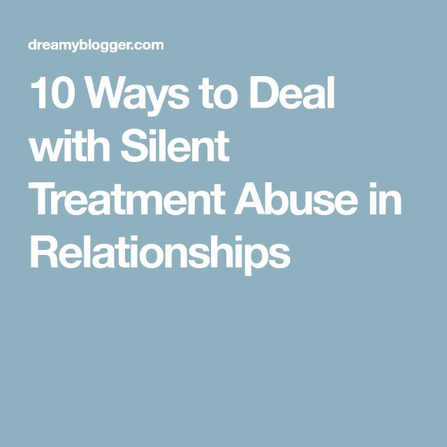 10 Ways to Deal with Silent Treatment Abuse in Relationships