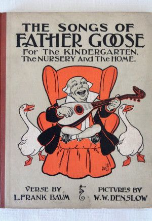 Songs of Father Goose, by Wizard of Oz author L Frank Baum and illustrator W W Denslow