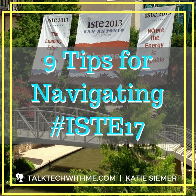 9 Tips for Navigating #ISTE17