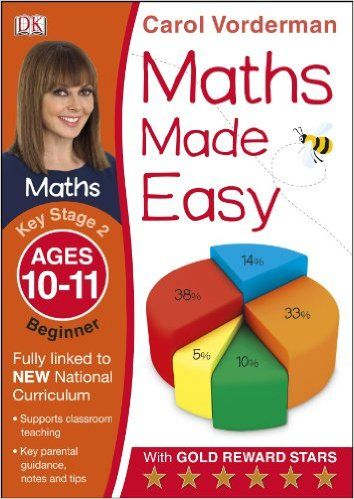 Maths Made Easy Ages 10-11 Key Stage 2 Beginner (Carol Vorderman's Maths Made Easy): Amazon.co.uk: Carol Vorderman: 9781409344858: Books