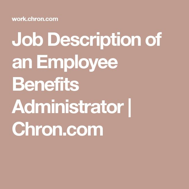 job description of an employee benefits administrator chroncom