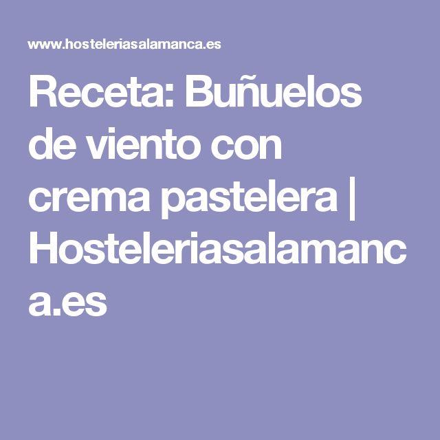 Receta: Buñuelos de viento con crema pastelera | Hosteleriasalamanca.es