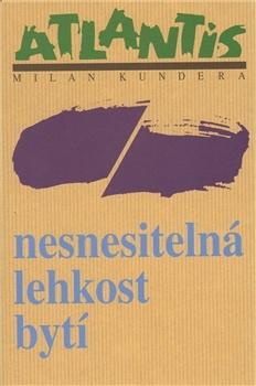 Milan Kundera. Nesnesitelná lehkost bytí.