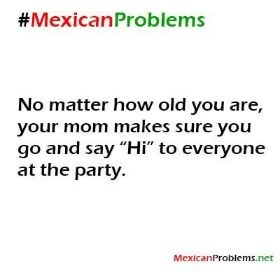 Mexican Problem #3370 - Mexican Problems Tho often it isn't my mom but my guilt if I don't...