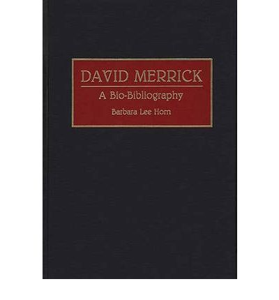 David Merrick, A Bio-bibliography by Barbara Lee Horn, 9780313285202.