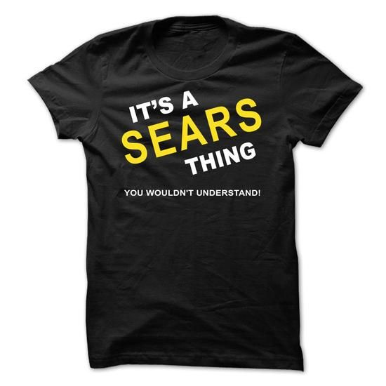 Its A Sears Thing - #school shirt #white sweatshirt. WANT IT => https://www.sunfrog.com/Names/Its-A-Sears-Thing-iipat.html?68278