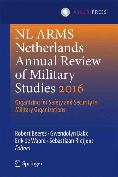 Nl Arms Netherlands Annual Review of Military Studies 2016: Organizing for Safety and Security in Military Organi...