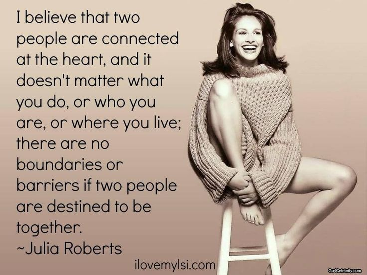 25 best julia roberts images by michelle mcnair on pinterest good i believe that two people are connected at the heart and it doesnt matter what you do or who you are or where you live there are no boundaries or fandeluxe Choice Image