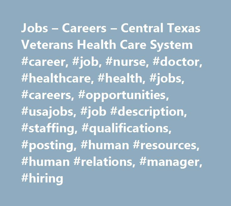 Jobs – Careers – Central Texas Veterans Health Care System #career, #job, #nurse, #doctor, #healthcare, #health, #jobs, #careers, #opportunities, #usajobs, #job #description, #staffing, #qualifications, #posting, #human #resources, #human #relations, #manager, #hiring http://ghana.nef2.com/jobs-careers-central-texas-veterans-health-care-system-career-job-nurse-doctor-healthcare-health-jobs-careers-opportunities-usajobs-job-description-staffing-qualification/  # Central Texas Veterans Health…