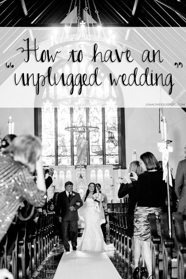 "Why an ""unplugged wedding"" aka no electronics (guests phones, cameras etc) might be beneficial for you."