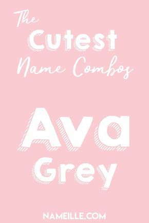 Ava Grey I First & Middle Baby Name Combinations for Girls I Nameille.com