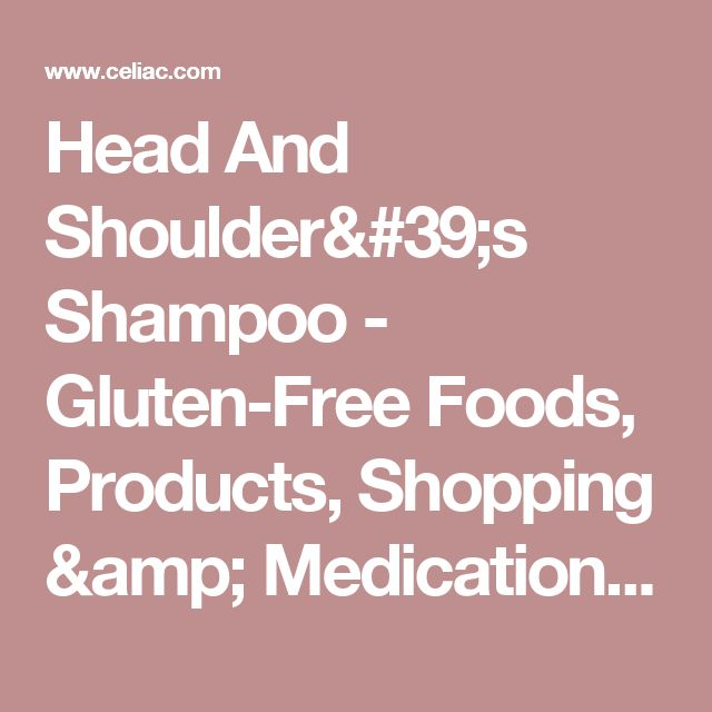 Head And Shoulder's Shampoo - Gluten-Free Foods, Products, Shopping & Medications - Celiac.com Celiac Disease & Gluten-Free Diet Forum