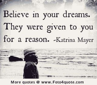 Inspirational quotes on life - Believe in your dreams. They were given to you for a reason.