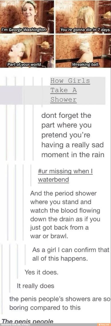 """This is why I take long showers. Or as my family calls it my """"Hour Shower"""""""