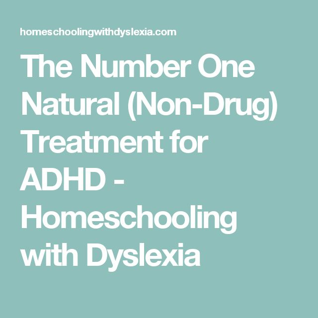 The Number One Natural (Non-Drug) Treatment for ADHD - Homeschooling with Dyslexia