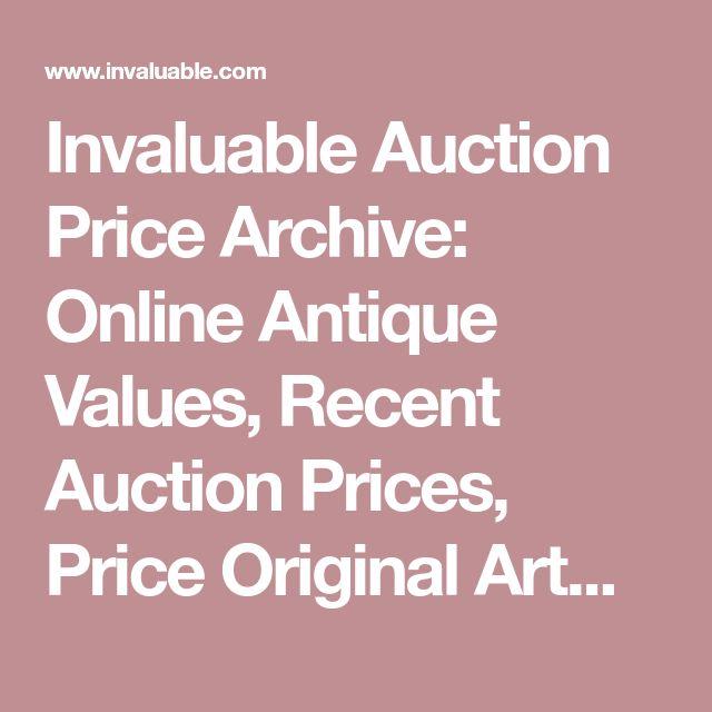 Invaluable Auction Price Archive: Online Antique Values, Recent Auction Prices, Price Original Artwork