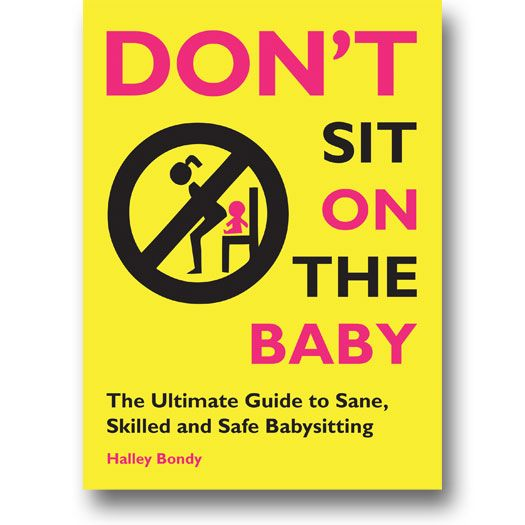 Don't Sit On the Baby: The Ultimate Guide to Sane, Skilled and Safe Babysiting by Halley Bondy. This book covers all the basics for both new and experienced babysitters! #babysitting #nanny