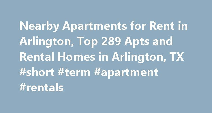 Nearby Apartments for Rent in Arlington, Top 289 Apts and Rental Homes in Arlington, TX #short #term #apartment #rentals http://apartments.remmont.com/nearby-apartments-for-rent-in-arlington-top-289-apts-and-rental-homes-in-arlington-tx-short-term-apartment-rentals/  #arlington apartments # Arlington, TX Apartments and Homes for Rent Moving To: XX address The cost calculator is intended to provide a ballpark estimate for information purposes only and is not to be considered an actual quote…