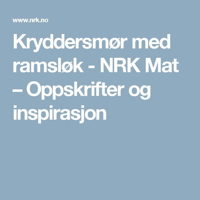 Kryddersmør med ramsløk - NRK Mat – Oppskrifter og inspirasjon
