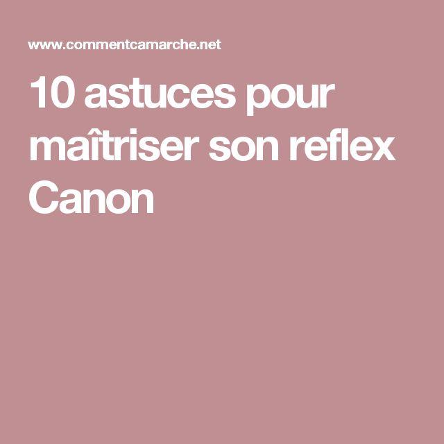 10 astuces pour maîtriser son reflex Canon