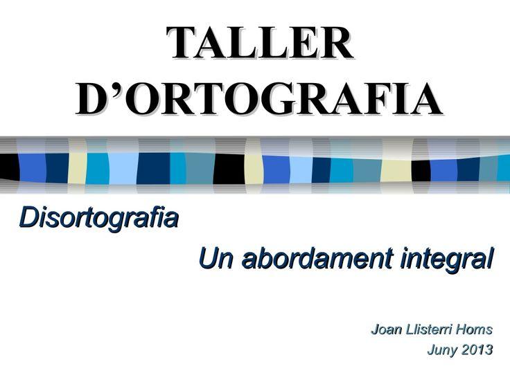 Taller ortografia catalana (disortografia) by Joan Llisterri Homs via slideshare
