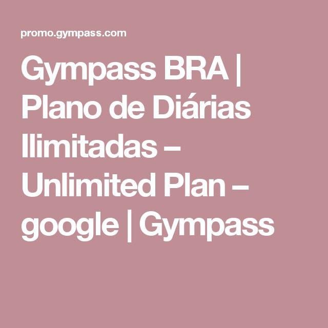 Gympass BRA   Plano de Diárias Ilimitadas – Unlimited Plan – google   Gympass