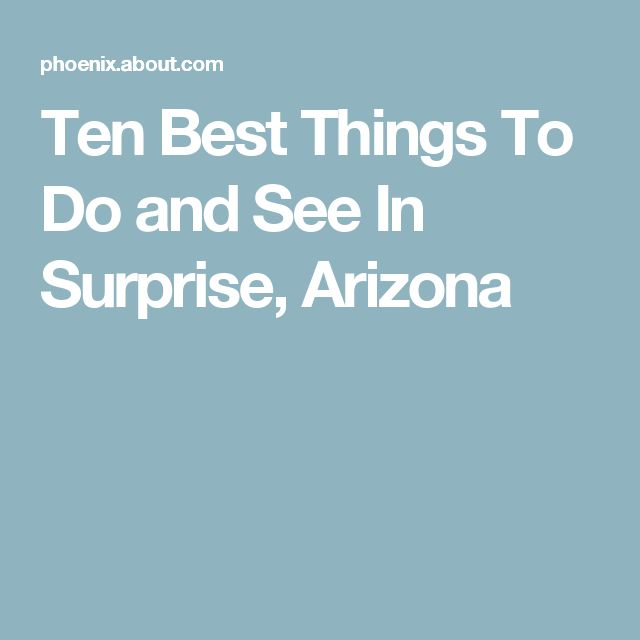 Ten Best Things To Do and See In Surprise, Arizona