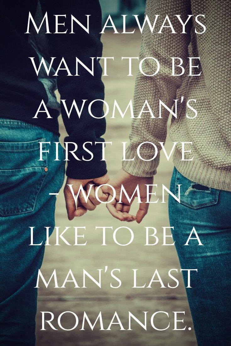 Men Always Want To Be A Woman S First Love Women Like To Be A Man S Last Romance Macho Man Randy Savage Quotes Woman Quotes First Love Quotes