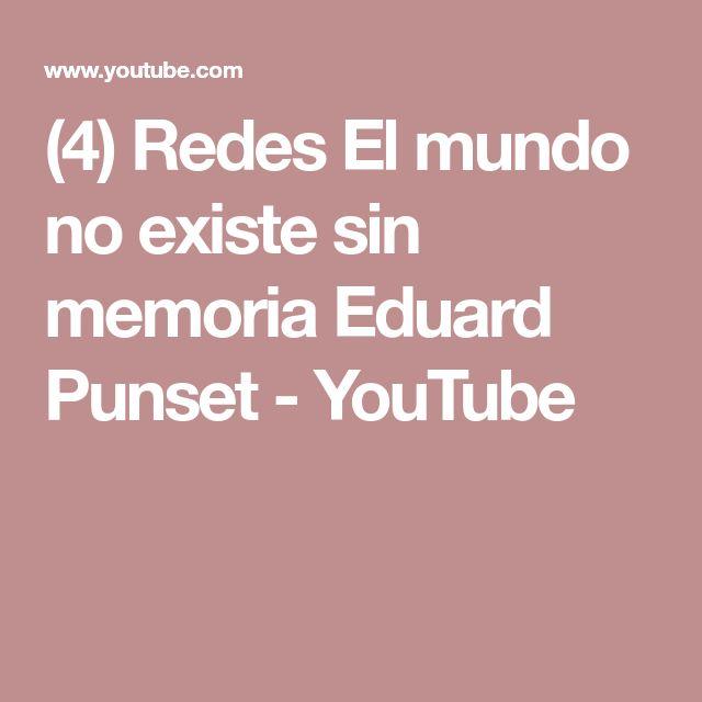 (4) Redes El mundo no existe sin memoria Eduard Punset - YouTube