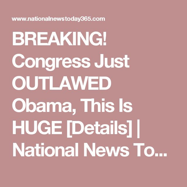 BREAKING! Congress Just OUTLAWED Obama, This Is HUGE [Details] | National News Today
