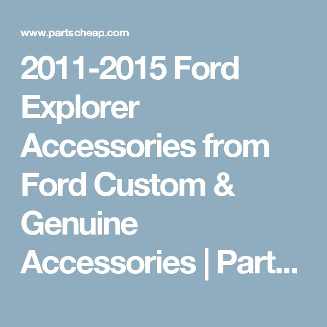2011-2015 Ford Explorer Accessories from Ford Custom & Genuine Accessories | Partscheap