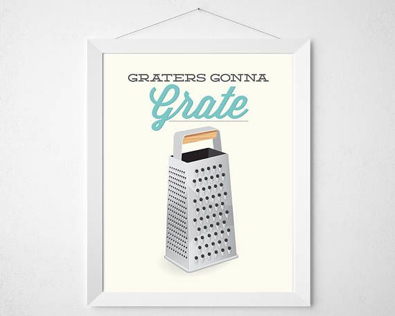 Cheese Grater Print - Graters Gonna Grate - Kitchen poster art decor cooking quote modern minimal funny pun aqua cheese utensil illustration