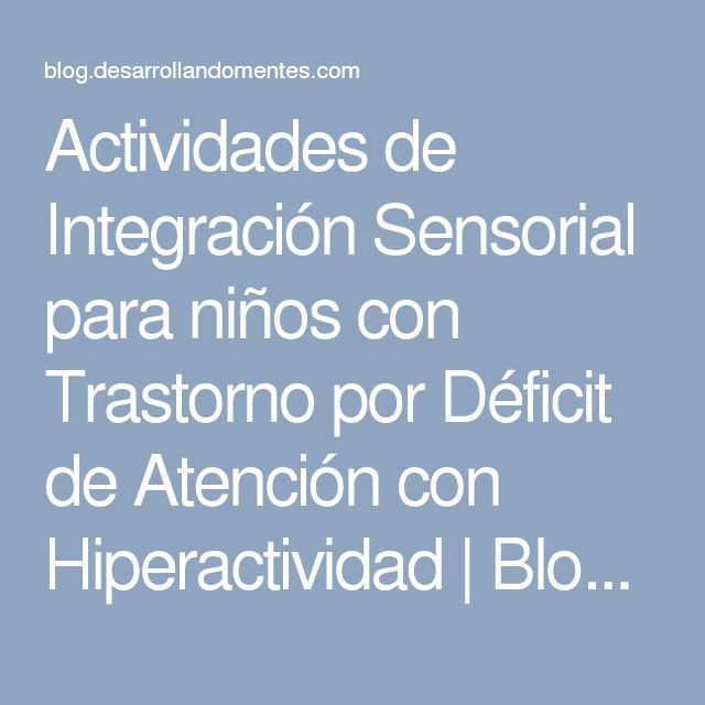 Actividades de Integración Sensorial para niños con Trastorno por Déficit de Atención con Hiperactividad   Blog Desarrollando Mentes