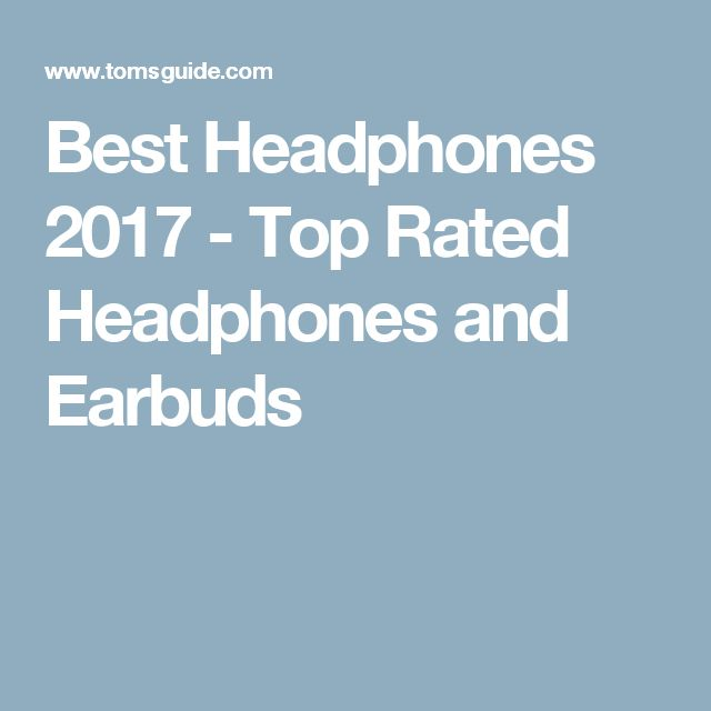 Best Headphones 2017 - Top Rated Headphones and Earbuds