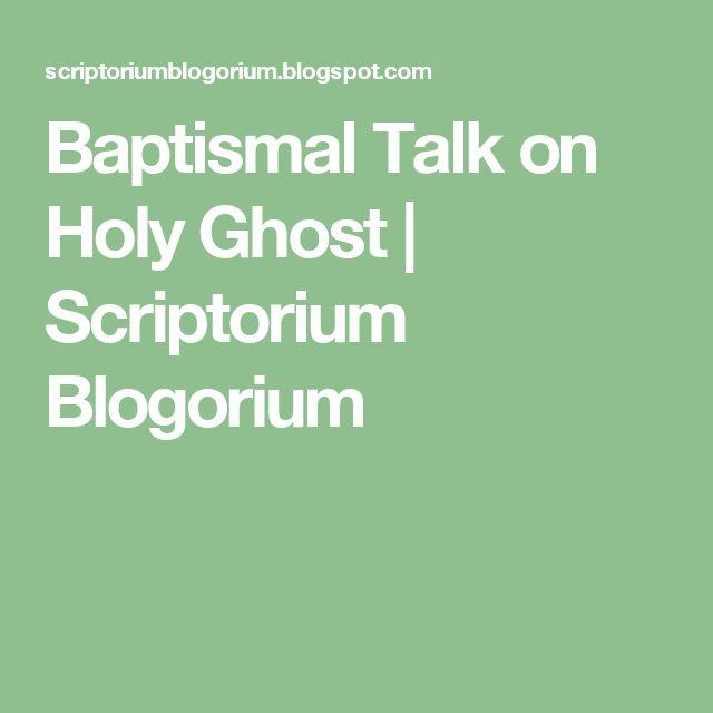 Baptismal Talk on Holy Ghost | Scriptorium Blogorium