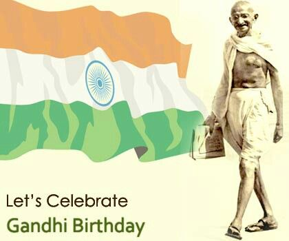 2nd October. Let's remember his contributions to our country and to the world.