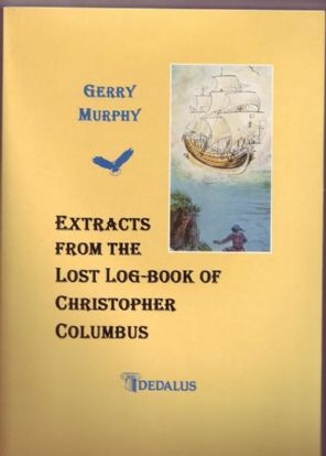 Murphy, Gerry - Extracts from the Lost Log-book of Christopher Columbus - Signed First Edition