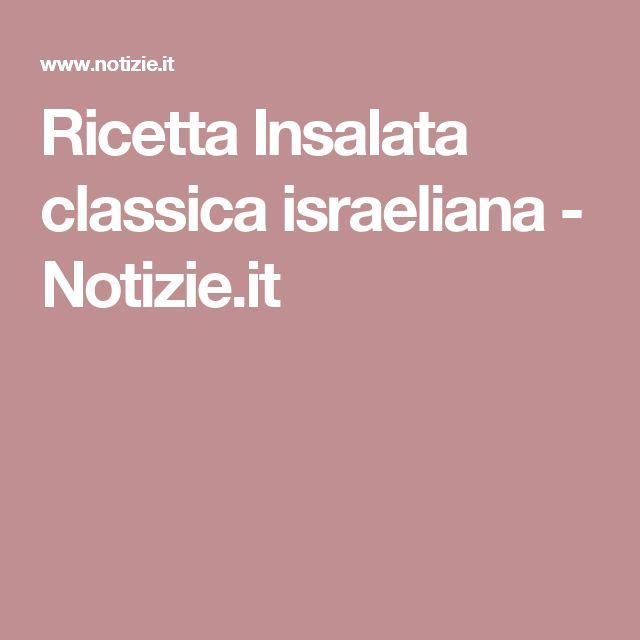 Ricetta Insalata classica israeliana - Notizie.it