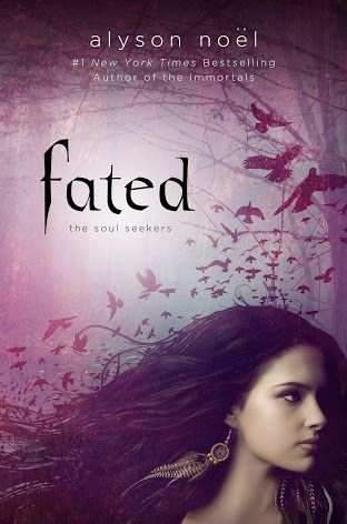 Fated (Soul Seekers, Book 1), By Alyson Noel || Grade 7 - 12 || Young Adult || Paranormal Romance