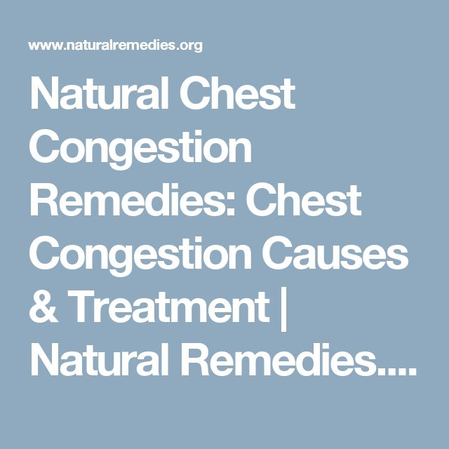 Natural Chest Congestion Remedies: Chest Congestion Causes & Treatment | Natural Remedies.org