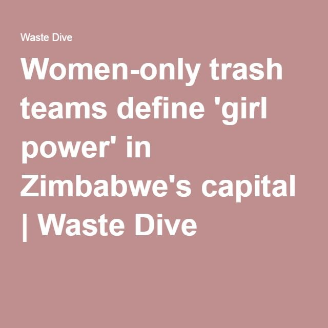 Women-only trash teams define 'girl power' in Zimbabwe's capital | Waste Dive