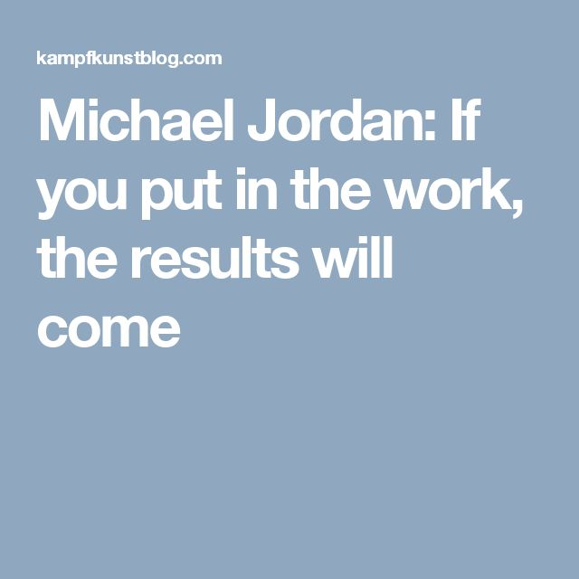 Michael Jordan: If you put in the work, the results will come