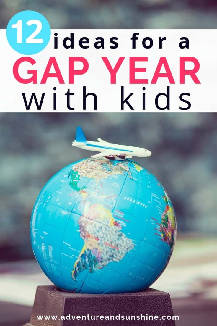 12 Ideas For A Gap Year With Kids Gap Year Travel For A Year