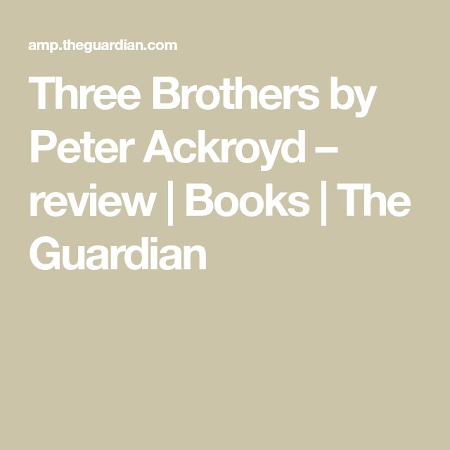 Three Brothers by Peter Ackroyd – review | Books | The Guardian