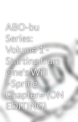 "Baca ""ABO-bu Series: Volume 1 - Starting from One's Will ~Spring Chapter~ (ON EDITING) - Prolog"" #wattpad #fiksi-remaja"