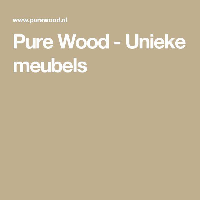 Pure Wood - Unieke meubels